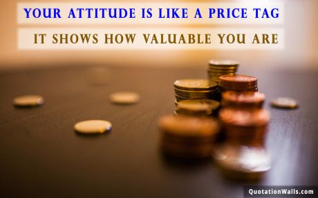 Attitude quote desktop: Your attitude is like a price tag, it shows how valuable you are.
