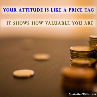 Attitude quote whatsapp: Your attitude is like a price tag, it shows how valuable you are.