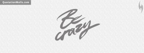 Attitude quote cover: Be Crazy