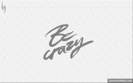 Happy quote: Be Crazy