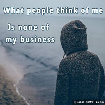 Alone quote: What people think of me is none of my business.