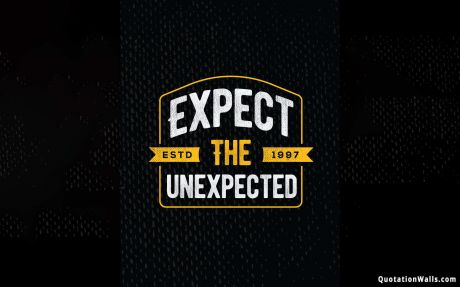 Life quote: Expect the unexpected