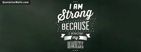Attitude quote cover: I am strong because I know my weaknesses.