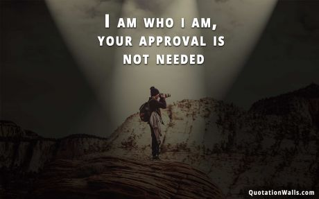 Attitude quote: I am who i am, your approval is not needed.