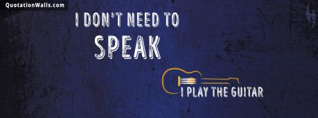 Guitar quote: I don't need to speak. I play guitar.