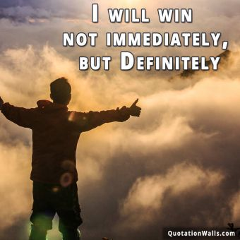 Attitude quote whatsapp: I will win not immediately, but Definitely.
