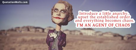 Attitude quote cover: Introduce a little anarchy, upset the established order and everything becomes chaos. I'm an agent of Chaos.