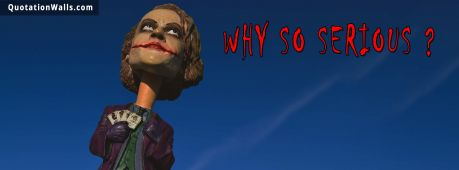 Attitude quote cover: Why so SERIOUS..?