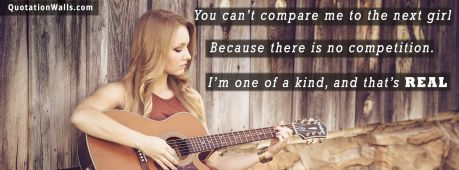 Attitude quote cover: You can't compare me to the next girl. Because there is no competition. I'm one of a kind, and that's real.