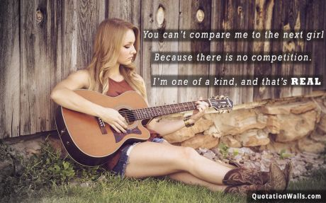 Attitude quote desktop: You can't compare me to the next girl. Because there is no competition. I'm one of a kind, and that's real.