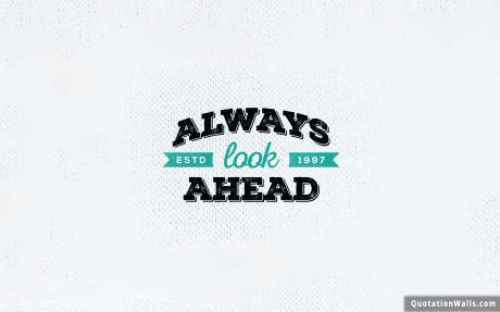 Success quote: Always Look Ahead.