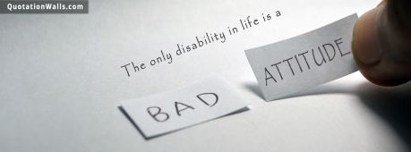 Life quote cover: The only disability in life is a bad attitude.
