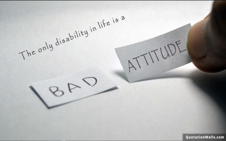 Life quote desktop: The only disability in life is a bad attitude.