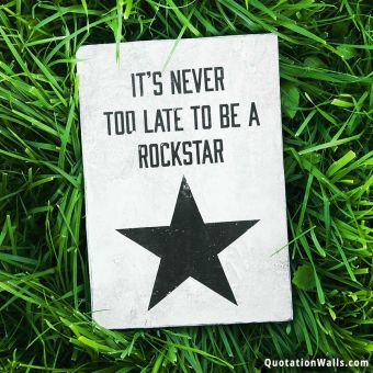 Inspiring quote: It's never too late to be a rockstar