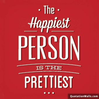 Happy quote: The happiest person is the prettiest