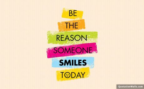 Life quote desktop: Be the reason someone smiles today