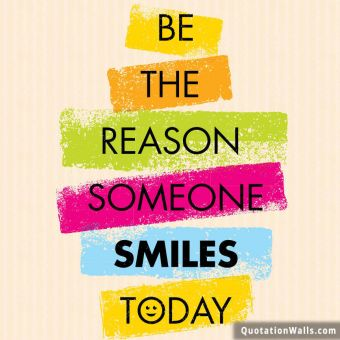 Life quote: Be the reason someone smiles today