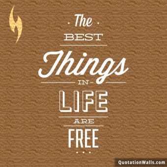 Happy quote: The best things in life are free