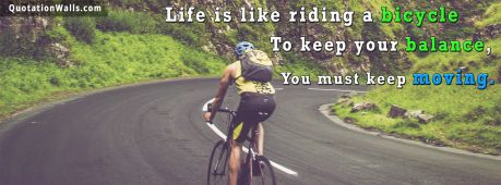 Life quote cover: Life is like riding a bicycle. To keep your balance, you must keep moving.
