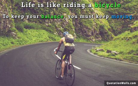 Success quote: Life is like riding a bicycle. To keep your balance, you must keep moving.