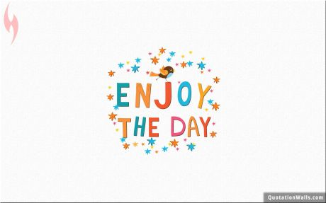 Life quote desktop: Enjoy the day