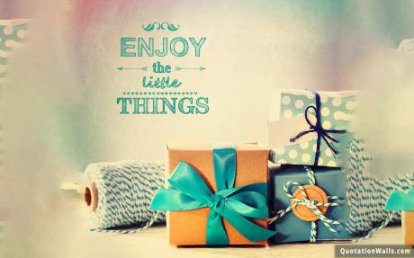 Love quote: Enjoy the little things