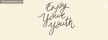 Life quote cover: Enjoy your youth