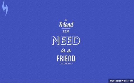 Life quote desktop: A friend in in need is a friend indeed