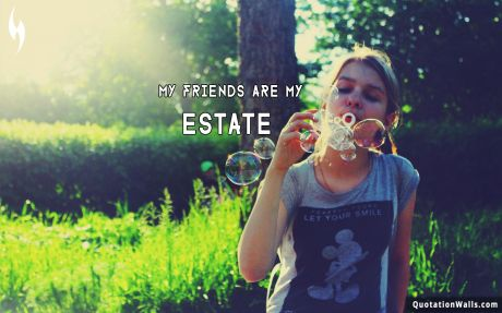Life quote desktop: My friends are my estate