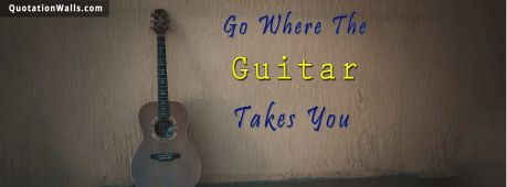 Life quote cover: Go where the guitar takes you