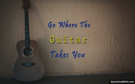 Life quote desktop: Go where the guitar takes you