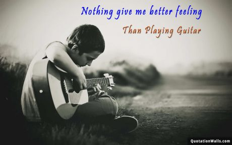 Love quote: Nothing gives me better feeling than playing guitar