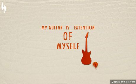 Life quote desktop: My guitar is extension of myself