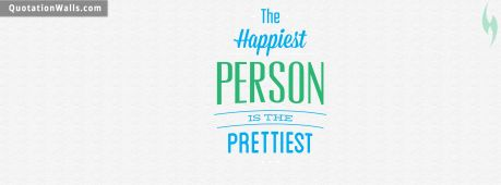 Life quote cover: The happiest person is the prettiest