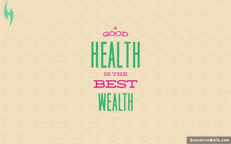 Life quote: A good health is the best wealth.