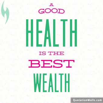 Life quote: A good health is the best wealth