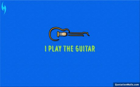 Life quote desktop: I Play the guitar