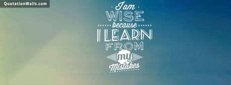 Life quote cover: I am wise because I learn from my mistakes
