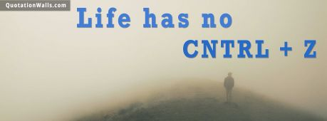 Life quote cover: Life has no CTRL + Z