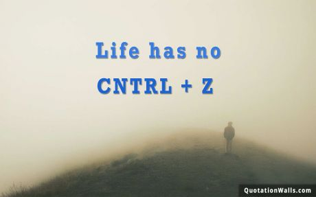 Life quote: Life has no CTRL + Z