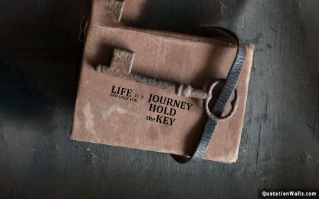 Inspiring quote: Life is a journey and only you hold the key.