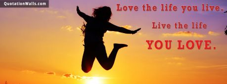 Life quote cover: Love the life you live. Live the life you love.