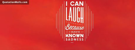 Life quote cover: I can laugh because I have known sadness