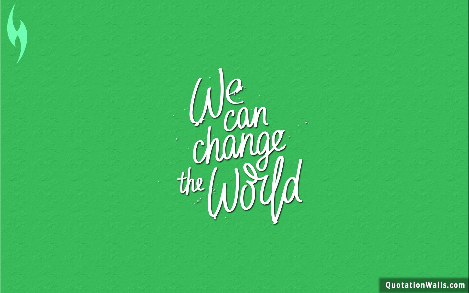 We Can Change The World Life Wallpaper For Desktop