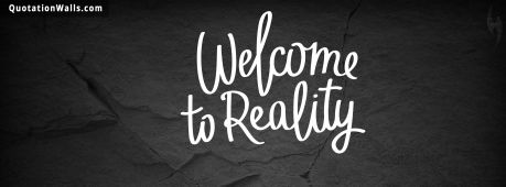 Life quote cover: Welcome to reality