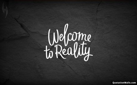 Life quote desktop: Welcome to reality