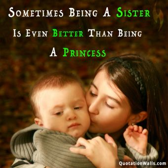 Love quote whatsapp: Sometimes being a sister is even better than being a princess.