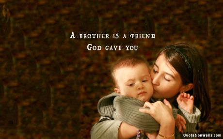 Love quote: A brother is a friend God gave you