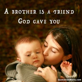 Relationship quote: A brother is a friend God gave you