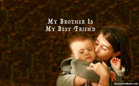 Love quote: My brother is my best friend.